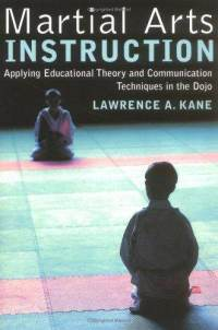 Martial Arts Instruction: Applying Educational Theory and Communication Techniques In the Dojo [