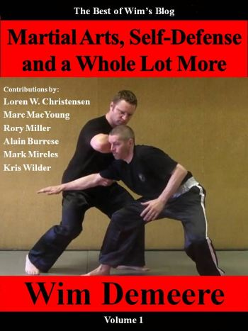 Martial Arts, Self-Defense and a Whole Lot More (The Best of Wim\\\\\\\'s Blog, Volume 1)