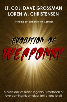 book review Evolution of Weaponry by Lt. Col Dave Grossman and Loren W. Christensen