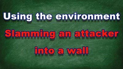 Slamming an attacker into a wall