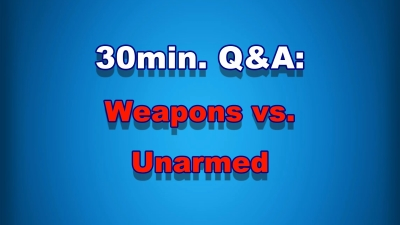 30Min Q&A #006: Weapons vs. Unarmed