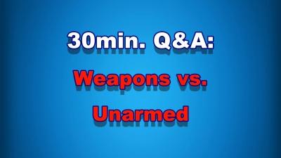 30Min Q&A #006: Weapons vs. Unarmed