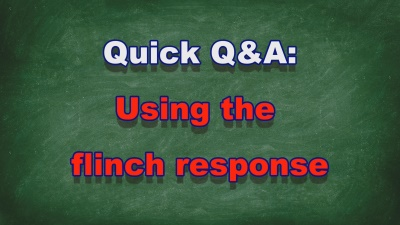 Quick Q&A #012: Using the flinch response