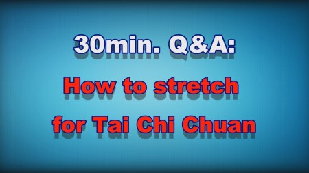 30min Q&A - How to stretch for Tai Chi Chuan