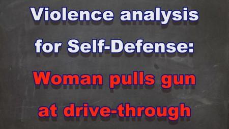 Violence analysis 017- Woman pulls gune at drive through