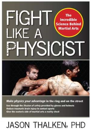 Book review: Fight Like a Physicist - The Incredible Science Behind Martial Arts by Jason Thalken